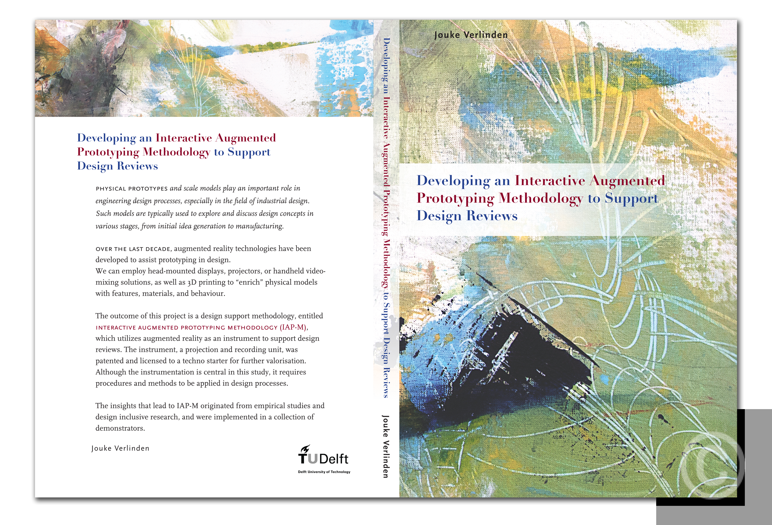 PHD Promotion Thesis Jouke Verlinen, TU Delft. November 2014 'Developing an Interactive Augmented Prototyping Methodology to Support Design Reviews' Book cover design © Prosper Jerominus, Jerome Bertrand 2014